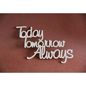 Today Tomorrow Always
